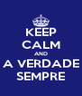 KEEP CALM AND A VERDADE SEMPRE - Personalised Poster A4 size