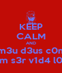 KEEP CALM AND a1 m3u d3us c0m0  b0m s3r v1d4 l0k4 - Personalised Poster A4 size