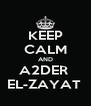 KEEP CALM AND A2DER  EL-ZAYAT  - Personalised Poster A4 size
