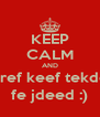 KEEP CALM AND a3ref keef tekdeb fe jdeed :) - Personalised Poster A4 size