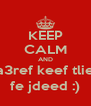 KEEP CALM AND a3ref keef tlie fe jdeed :) - Personalised Poster A4 size