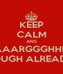 KEEP CALM AND AAAARGGGHHH!!! ENOUGH ALREADY!!! - Personalised Poster A4 size