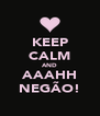 KEEP CALM AND AAAHH NEGÃO! - Personalised Poster A4 size