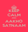 KEEP CALM AND AAKHO SATNAAM - Personalised Poster A4 size
