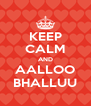 KEEP CALM AND AALLOO BHALLUU - Personalised Poster A4 size