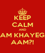 KEEP CALM AND AAM KHAYEGA AAM?! - Personalised Poster A4 size