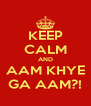 KEEP CALM AND AAM KHYE GA AAM?! - Personalised Poster A4 size