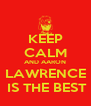 KEEP CALM AND AARON LAWRENCE  IS THE BEST - Personalised Poster A4 size