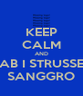 KEEP CALM AND AB I STRUSSE SANGGRO - Personalised Poster A4 size