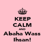 KEEP CALM AND Abaha Wass Ihsan! - Personalised Poster A4 size