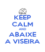 KEEP CALM AND ABAIXE A VISEIRA - Personalised Poster A4 size