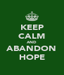 KEEP CALM AND ABANDON HOPE - Personalised Poster A4 size