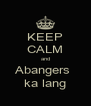 KEEP CALM and Abangers  ka lang - Personalised Poster A4 size