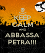KEEP CALM AND ABBASSA PETRA!!! - Personalised Poster A4 size