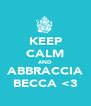 KEEP CALM AND ABBRACCIA BECCA <3 - Personalised Poster A4 size