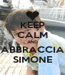 KEEP CALM AND ABBRACCIA SIMONE - Personalised Poster A4 size