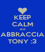 KEEP CALM and ABBRACCIA TONY :3 - Personalised Poster A4 size