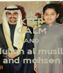 KEEP CALM AND abdullah al musllam and mohsen - Personalised Poster A4 size
