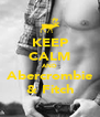 KEEP CALM AND Abercrombie & Fitch - Personalised Poster A4 size