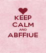 KEEP CALM AND ABFFIUE  - Personalised Poster A4 size