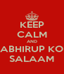 KEEP CALM AND ABHIRUP KO SALAAM - Personalised Poster A4 size