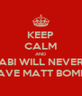 KEEP CALM AND ABI WILL NEVER HAVE MATT BOMER - Personalised Poster A4 size