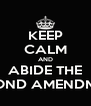 KEEP CALM AND ABIDE THE SECOND AMENDMENT - Personalised Poster A4 size
