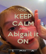KEEP CALM AND Abigail it ON - Personalised Poster A4 size