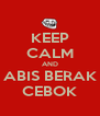 KEEP CALM AND ABIS BERAK CEBOK - Personalised Poster A4 size