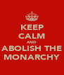 KEEP CALM AND ABOLISH THE MONARCHY - Personalised Poster A4 size