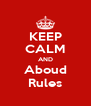 KEEP CALM AND Aboud Rules - Personalised Poster A4 size