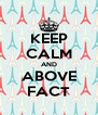 KEEP CALM AND ABOVE FACT - Personalised Poster A4 size
