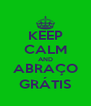 KEEP CALM AND ABRAÇO GRÁTIS - Personalised Poster A4 size