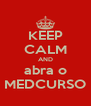 KEEP CALM AND abra o MEDCURSO - Personalised Poster A4 size