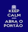 KEEP CALM AND ABRA O PORTÃO  - Personalised Poster A4 size