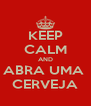 KEEP CALM AND ABRA UMA  CERVEJA - Personalised Poster A4 size