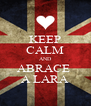 KEEP CALM AND ABRACE  A LARA - Personalised Poster A4 size