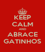 KEEP CALM AND ABRACE GATINHOS - Personalised Poster A4 size