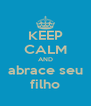 KEEP CALM AND abrace seu filho - Personalised Poster A4 size