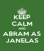 KEEP CALM AND ABRAM AS JANELAS - Personalised Poster A4 size