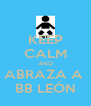 KEEP CALM AND ABRAZA A  BB LEÓN - Personalised Poster A4 size