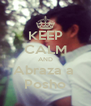 KEEP CALM AND Abraza a  Posho - Personalised Poster A4 size