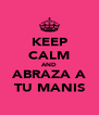KEEP CALM AND ABRAZA A TU MANIS - Personalised Poster A4 size