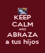 KEEP CALM AND ABRAZA a tus hijos - Personalised Poster A4 size