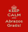 KEEP CALM AND Abrazos Gratis! - Personalised Poster A4 size