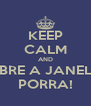 KEEP CALM AND ABRE A JANELA PORRA! - Personalised Poster A4 size