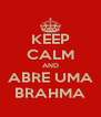KEEP CALM AND ABRE UMA BRAHMA - Personalised Poster A4 size