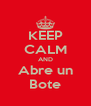 KEEP CALM AND Abre un Bote - Personalised Poster A4 size