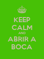 KEEP CALM AND ABRIR A BOCA - Personalised Poster A4 size