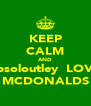 KEEP CALM AND absoloutley  LOVE MCDONALDS - Personalised Poster A4 size